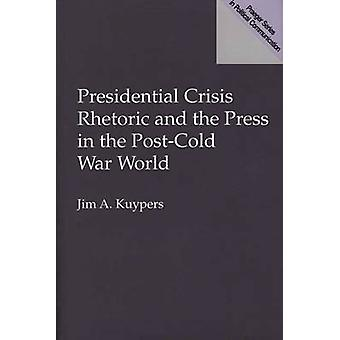 Retorica di crisi presidenziale e la stampa nel mondo del PostCold guerra di A. Kuypers & Jim