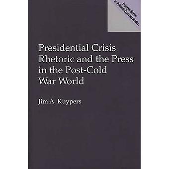 Presidential Crisis Rhetoric and the Press in de PostCold oorlog door Kuypers & Jim A.