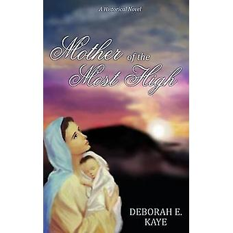 Mother of the Most High A Historical Novel by Kaye & Deborah E.