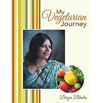 My Vegetarian Journey by Bhatia & Divya
