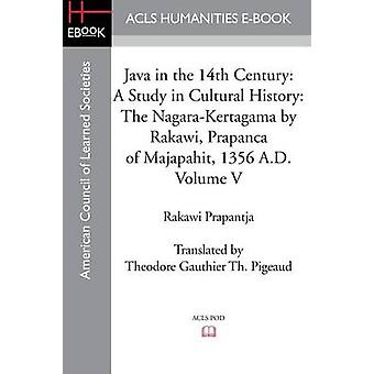 Java in the 14th Century A Study in Cultural History The NagaraKertagama by Rakawi Prapanca of Majapahit 1356 A.D. by Prapantja & Rakawi