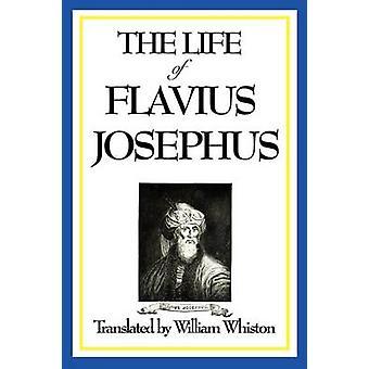 THE LIFE OF FLAVIUS JOSEPHUS by Josephus & Flavius