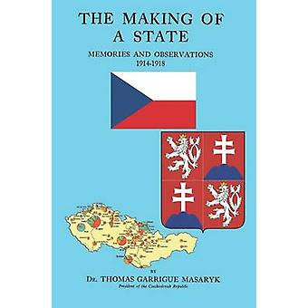 The Making of a State  Memories and Observations 19141918 by Masaryk & Thomas Garrigue