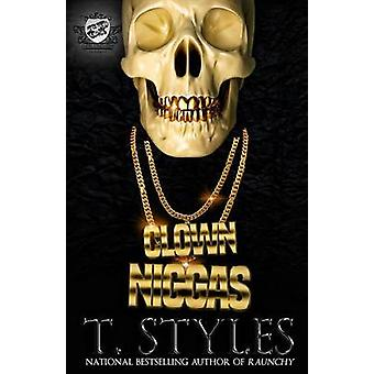 Clown Niggas The Cartel Publications Presents by Styles & T.
