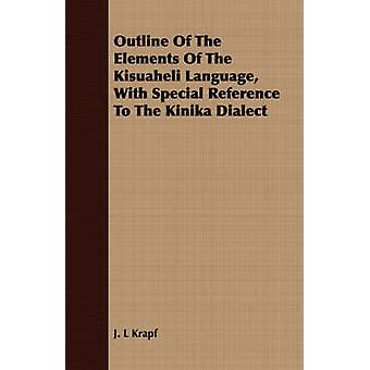 Outline Of The Elements Of The Kisuaheli Language  With Special Reference To The Kinika Dialect by Krapf & J. L