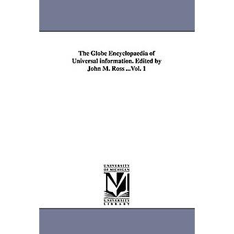 The Globe Encyclopaedia of Universal information. Edited by John M. Ross ...Vol. 1 by Ross & John M.