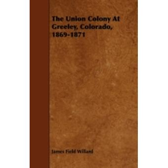 The Union Colony At Greeley Colorado 18691871 by Willard & James Field