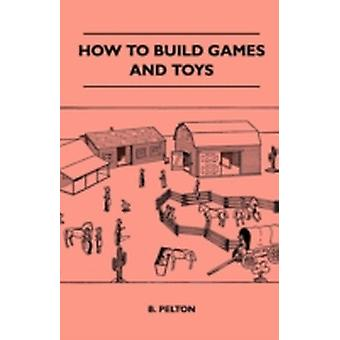 How to Build Games and Toys by Pelton & B.