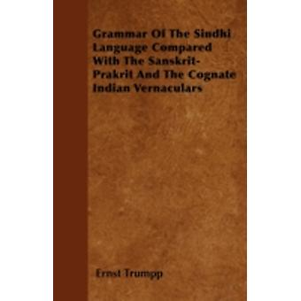 Grammar Of The Sindhi Language Compared With The SanskritPrakrit And The Cognate Indian Vernaculars by Trumpp & Ernst