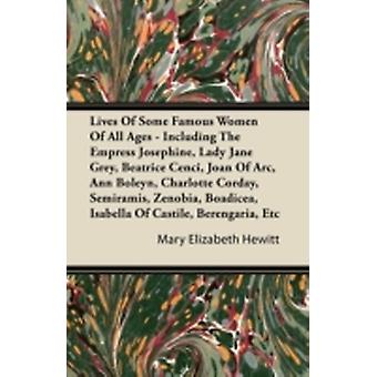 Lives of Some Famous Women of All Ages  Including the Empress Josephine Lady Jane Grey Beatrice Cenci Joan of Arc Ann Boleyn Charlotte Corday S by Hewitt & Mary Elizabeth