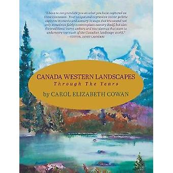 Canada Western Landscapes Through The Years by Cowan & Carol Elizabeth