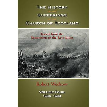 The History of the Sufferings of the Church of Scotland Volume 4 by Wodrow & Robert