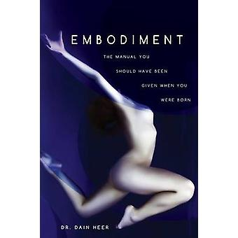 Embodiment The Manual You Should Have Been Given When You Were Born by Heer & Dr. Dain
