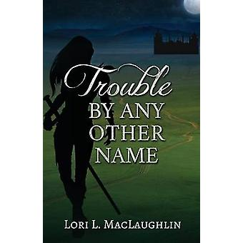 Trouble By Any Other Name by MacLaughlin & Lori L.