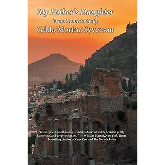 My Fathers Daughter From Rome to Sicily by Morina Syverson & Gilda
