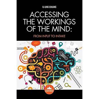 Accessing the Workings of the Mind From Input to Intake by Chuang & Liling