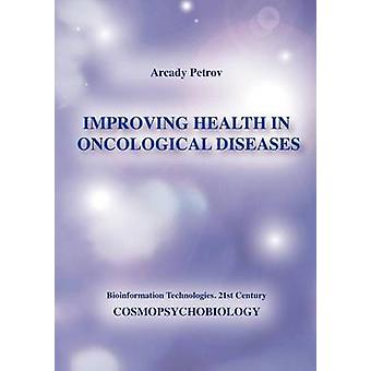 Improving Health in Oncological Diseases Cosmopsychobiology by Petrov & Arcady