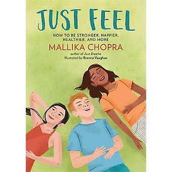 Just Feel - How to Be Stronger - Happier - Healthier - and More by Mal