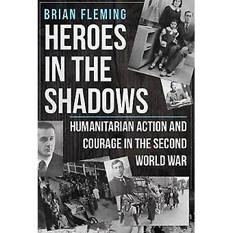 Heroes in the Shadows - Humanitarian Action and Courage in the Second