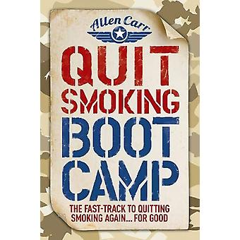 Quit Smoking Boot Camp - The Fast-Track to Quitting Smoking Again for