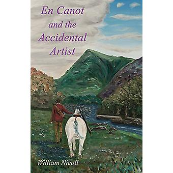 En Canot and the Accidental Artist by William Nicoll - 9781786232694
