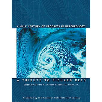 A Half Century of Progress in Meteorology - A Tribute to Richard Reed