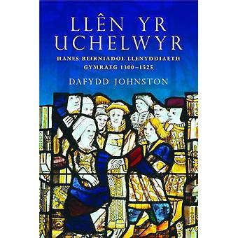 Llen yr Uchelwyr - Hanes Beirniadol Llenyddiaeth Gymraeg 1300-1525 par