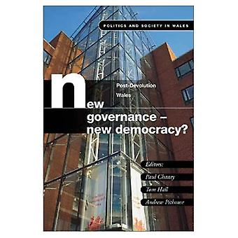New Governance - New Democracy?: Post-devolution Wales (Politics & Society in Wales) [Illustrated]
