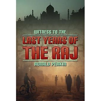Witness to the Last Days of the Raj by Ronald Perkin - 9781904440888