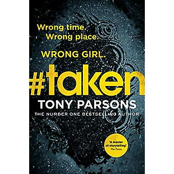 #taken - Wrong time. Wrong place. Wrong girl. by Tony Parsons - 978178