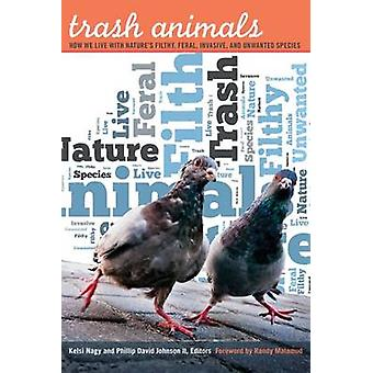 Trash Animals - How We Live with Nature's Filthy - Feral - Invasive -