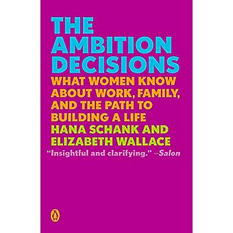 The Ambition Decisions - What Women Know About Work - Family - and the