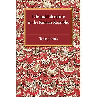 Life and Literature in the Roman Republic by Tenney Frank - 978110750