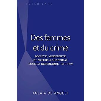 Des Femmes Et Du Crime - Societe - Modernite Et Moeurs A Shanghai Sous