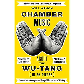 Chamber Music - About the Wu-Tang (in 36 Pieces) by Will Ashon - 97817