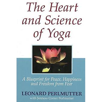 Heart and Science of Yoga - A Blueprint for Peace - Happiness and Free