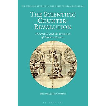 The Scientific CounterRevolution  The Jesuits and the Invention of Modern Science by Dr Michael John Gorman