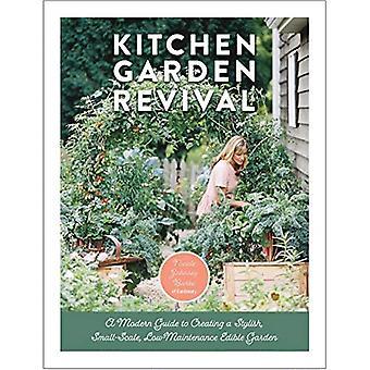 Kitchen Garden Revival: una guida moderna per creare un giardino elegante, su piccola scala, a bassa manutenzione, commestibile