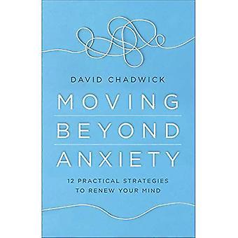 Flytning Beyond Angst: 12 praktiske strategier til at forny dit sind