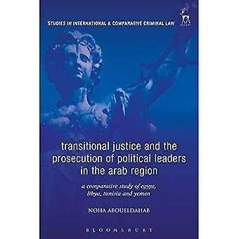 Siirtymäkauden oikeus ja poliittisten johtajien syytteeseenpano arabialueella: vertaileva tutkimus Egyptistä, Libyasta, Tunisiasta ja Jemenistä (kansainvälisen ja vertailevan rikosoikeuden tutkimukset)