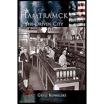 Hamtramck - - The Driven City by Greg Kowalski - 9781589731073 Book
