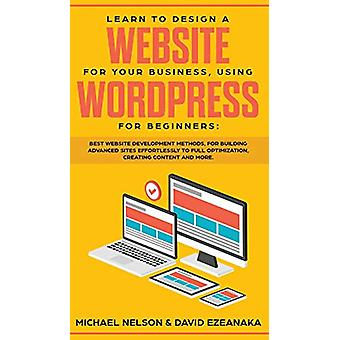 Learn to Design a Website for Your Business - Using WordPress for Beg