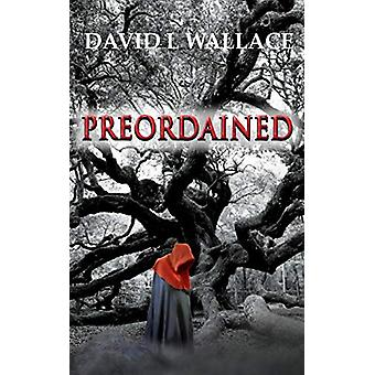 Preordained by David L Wallace - 9780997225723 Book