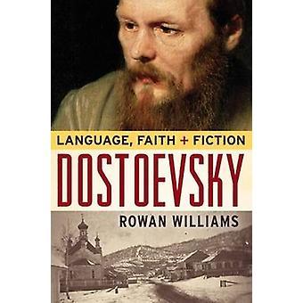 Dostoevsky  Language Faith and Fiction by Rowan Williams