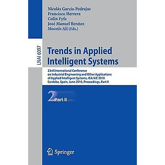 Trends in Applied Intelligent Systems by Edited by Nicol s Garc a Pedrajas & Edited by Francisco Herrera & Edited by Colin Fyfe & Edited by Jos Manuel Ben tez S nchez & Edited by Moonis Ali