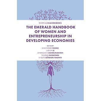 The Emerald Handbook of Women and Entrepreneurship in Developing Economies by Edited by Shahamak Rezaei & Edited by Jizhen Li & Edited by Shayegheh Ashourizadeh & Edited by Veland Ramadani & Edited by Shqipe Gerguri Rashiti