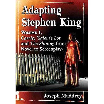 Adapting Stephen King  Volume 1 Carrie Salems Lot and The Shining from Novel to Screenplay by Joseph Maddrey