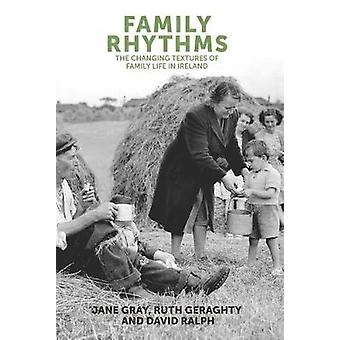 Family Rhythms  The Changing Textures of Family Life in Ireland by Jane Gray & Ruth Geraghty & David Ralph