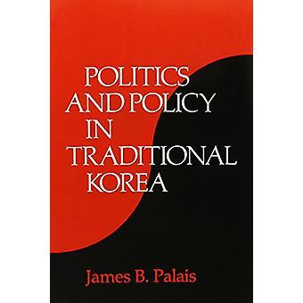 Polityka i zasady w tradycyjnych Korei przez James B. Palais - 9780674