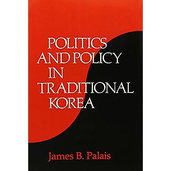 Politics and Policy in traditionele Korea door James B. Palais - 9780674
